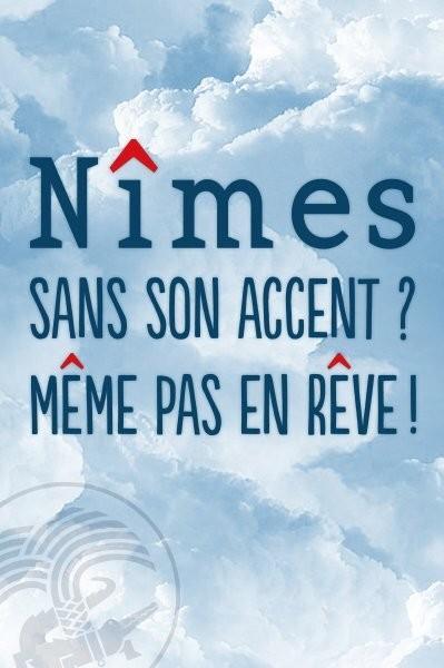 La ville de Nîmes sans son accent ? Même pas en rêve !
